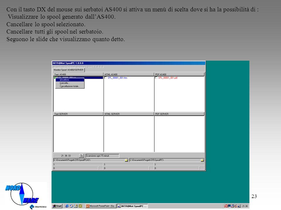 23 Con il tasto DX del mouse sui serbatoi AS400 si attiva un menù di scelta dove si ha la possibilità di : Visualizzare lo spool generato dallAS400.