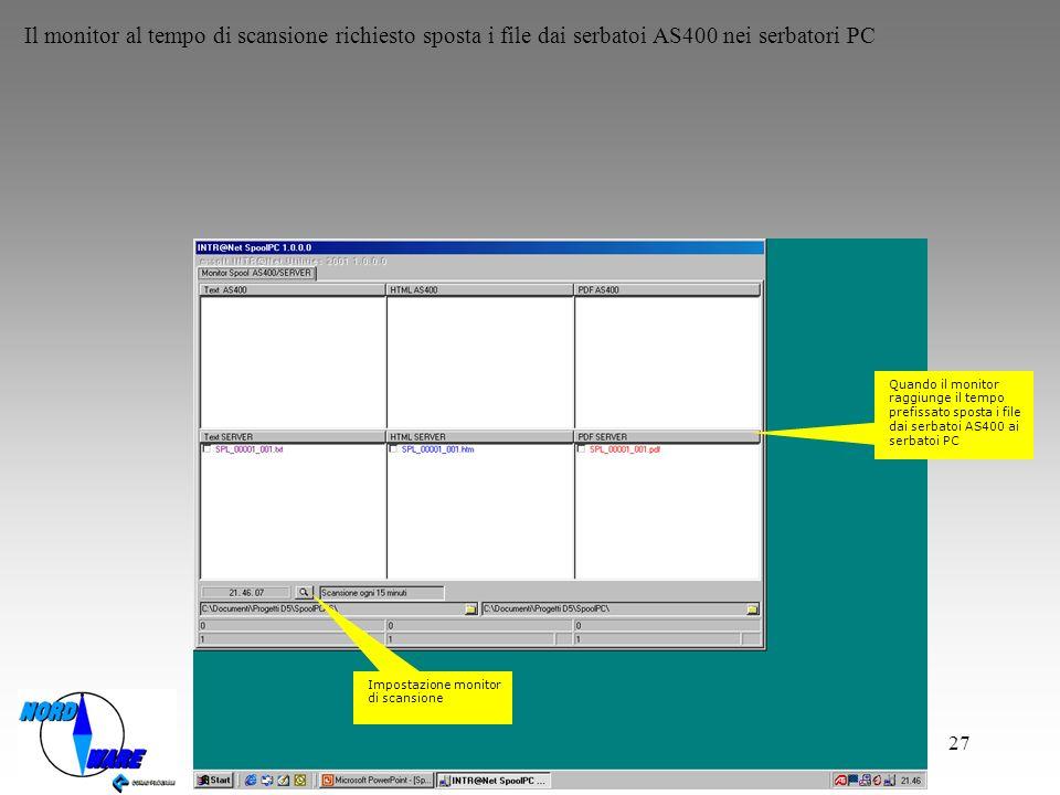 27 Il monitor al tempo di scansione richiesto sposta i file dai serbatoi AS400 nei serbatori PC Quando il monitor raggiunge il tempo prefissato sposta i file dai serbatoi AS400 ai serbatoi PC Impostazione monitor di scansione