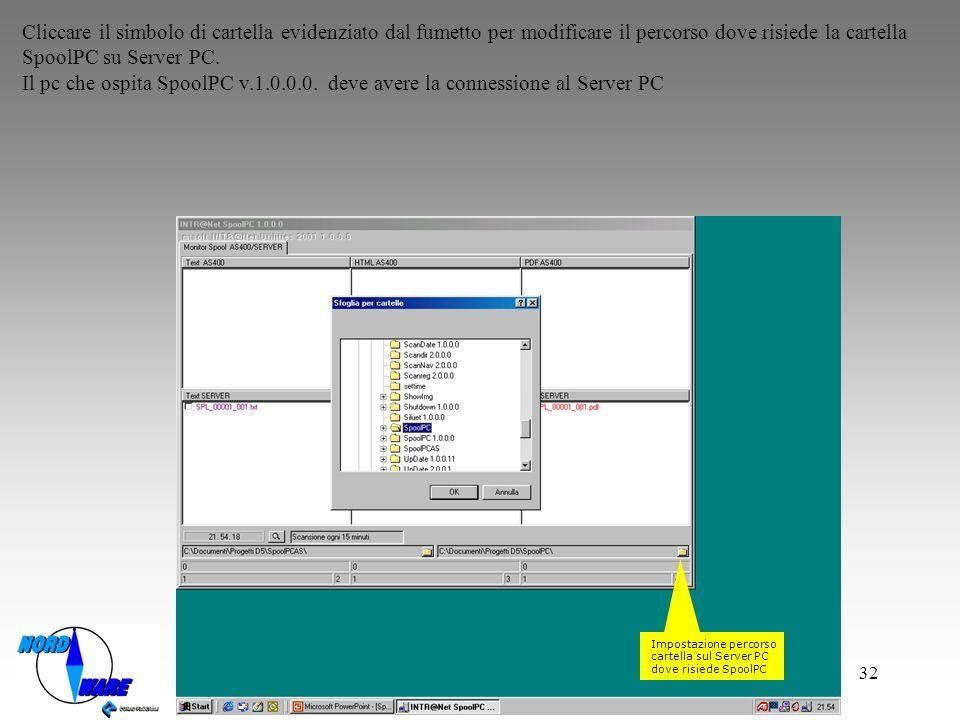 32 Impostazione percorso cartella sul Server PC dove risiede SpoolPC Cliccare il simbolo di cartella evidenziato dal fumetto per modificare il percorso dove risiede la cartella SpoolPC su Server PC.