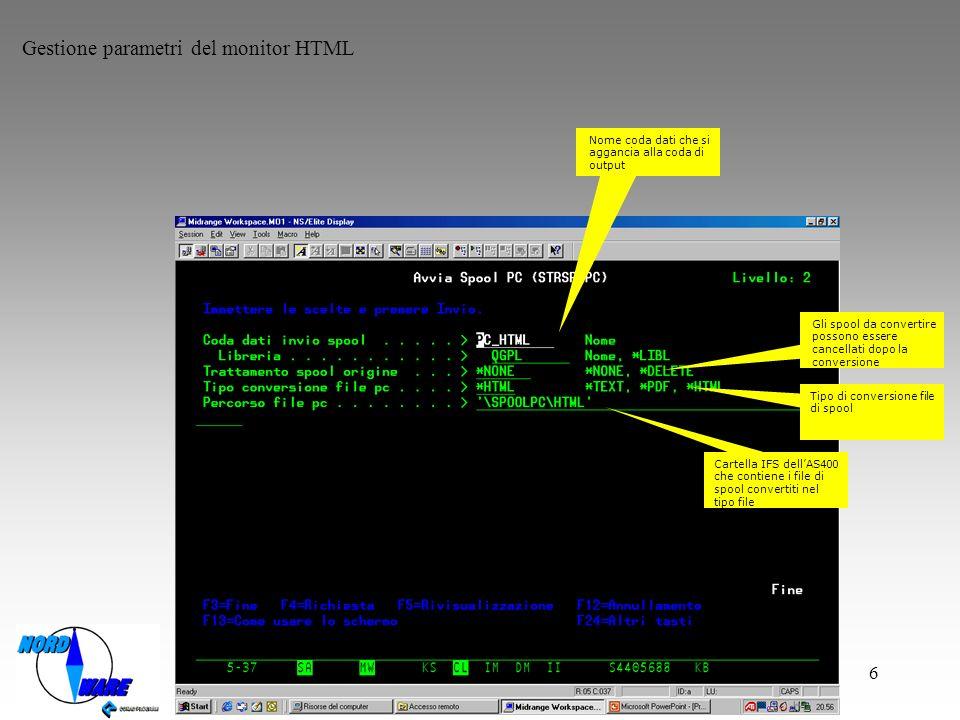 6 Gestione parametri del monitor HTML Nome coda dati che si aggancia alla coda di output Gli spool da convertire possono essere cancellati dopo la conversione Tipo di conversione file di spool Cartella IFS dellAS400 che contiene i file di spool convertiti nel tipo file