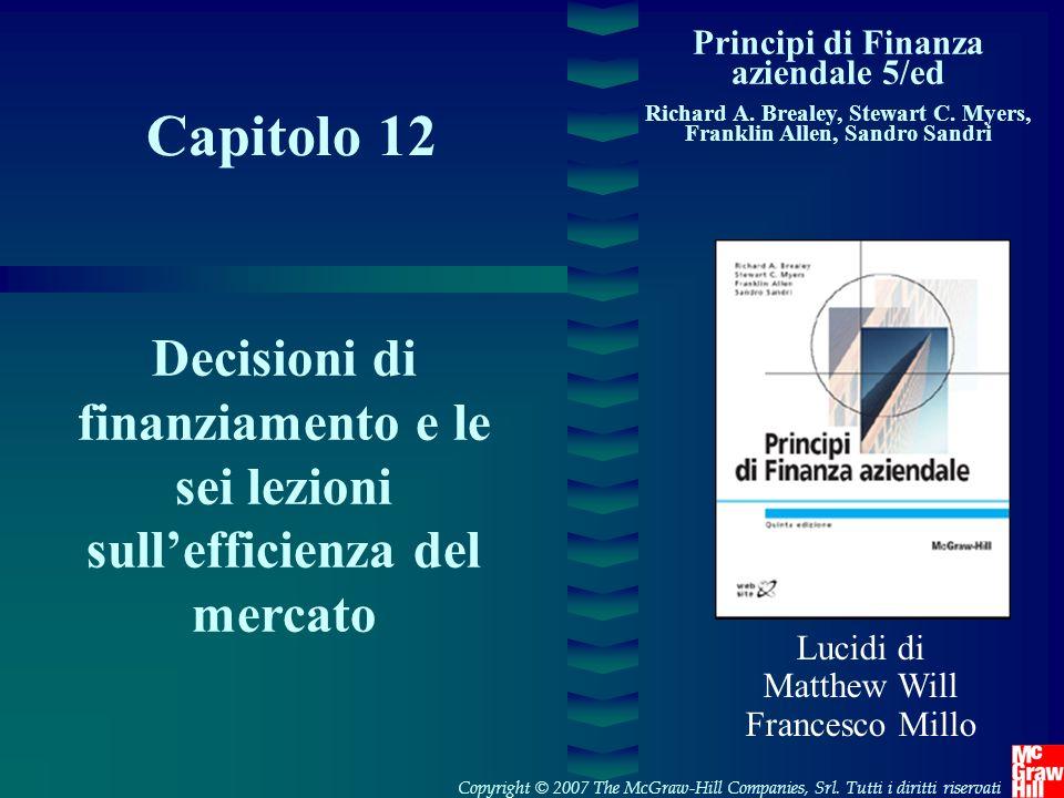 Capitolo 12 Principi di Finanza aziendale 5/ed Richard A. Brealey, Stewart C. Myers, Franklin Allen, Sandro Sandri Decisioni di finanziamento e le sei