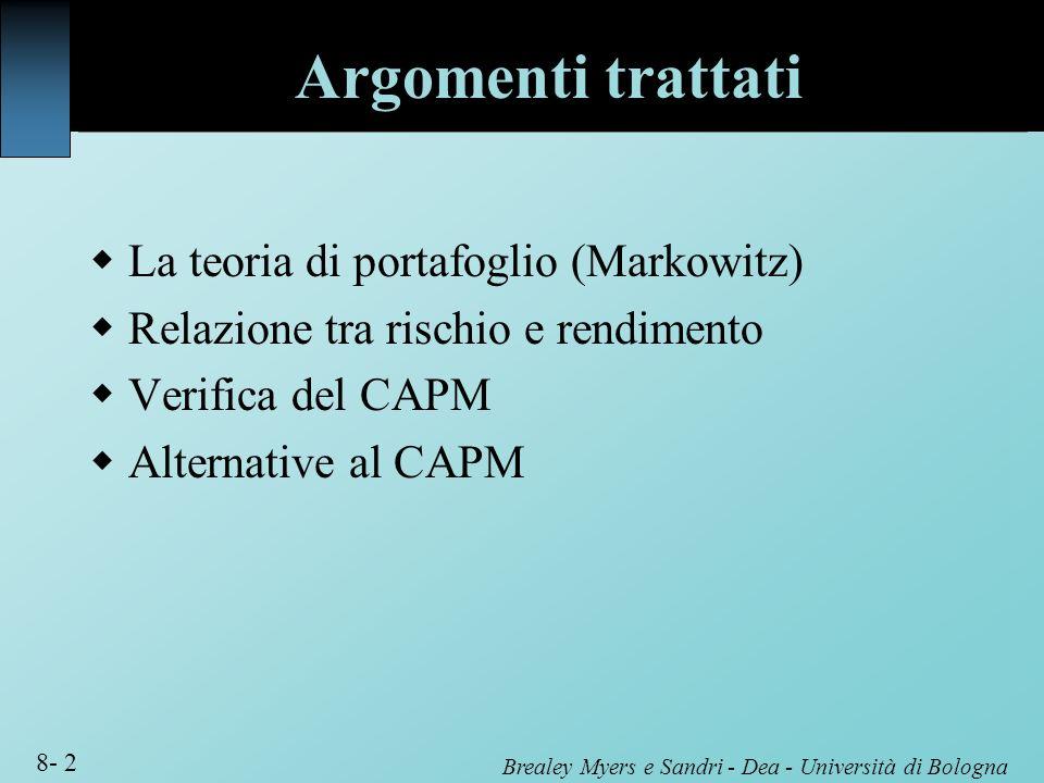 Brealey Myers e Sandri - Dea - Università di Bologna 8- 2 Argomenti trattati La teoria di portafoglio (Markowitz) Relazione tra rischio e rendimento V