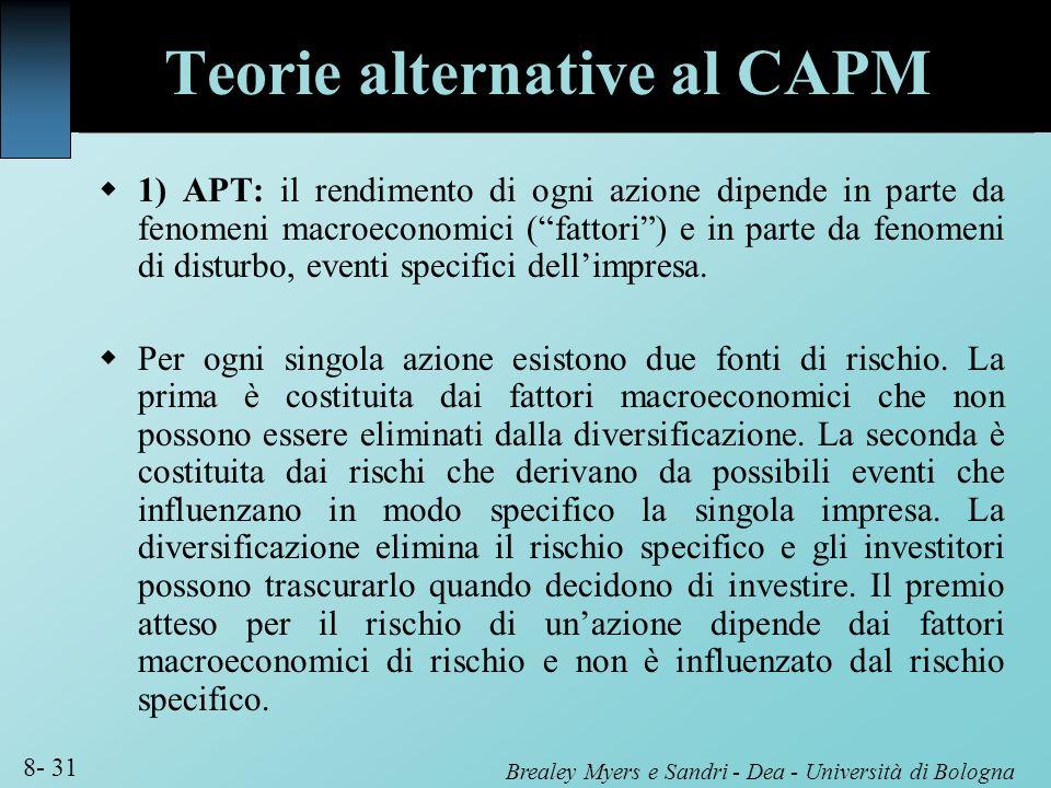 Brealey Myers e Sandri - Dea - Università di Bologna 8- 31 Teorie alternative al CAPM 1) APT: il rendimento di ogni azione dipende in parte da fenomen