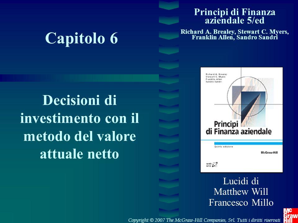 Capitolo 6 Principi di Finanza aziendale 5/ed Richard A. Brealey, Stewart C. Myers, Franklin Allen, Sandro Sandri Decisioni di investimento con il met