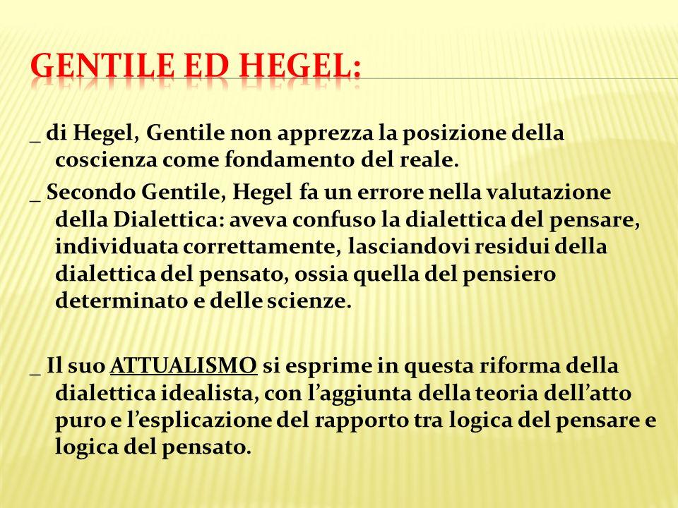 _ di Hegel, Gentile non apprezza la posizione della coscienza come fondamento del reale. _ Secondo Gentile, Hegel fa un errore nella valutazione della