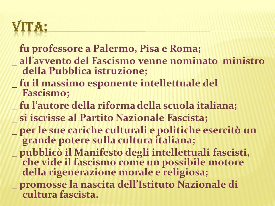 _ fu professore a Palermo, Pisa e Roma; _ allavvento del Fascismo venne nominato ministro della Pubblica istruzione; _ fu il massimo esponente intelle