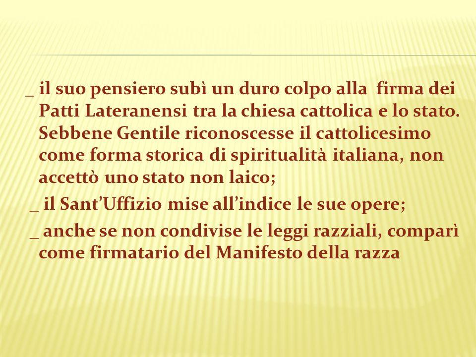 _ il suo pensiero subì un duro colpo alla firma dei Patti Lateranensi tra la chiesa cattolica e lo stato. Sebbene Gentile riconoscesse il cattolicesim