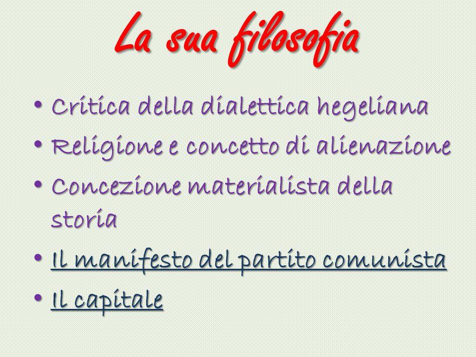 La sua filosofia Critica della dialettica hegeliana Critica della dialettica hegeliana Religione e concetto di alienazione Religione e concetto di ali