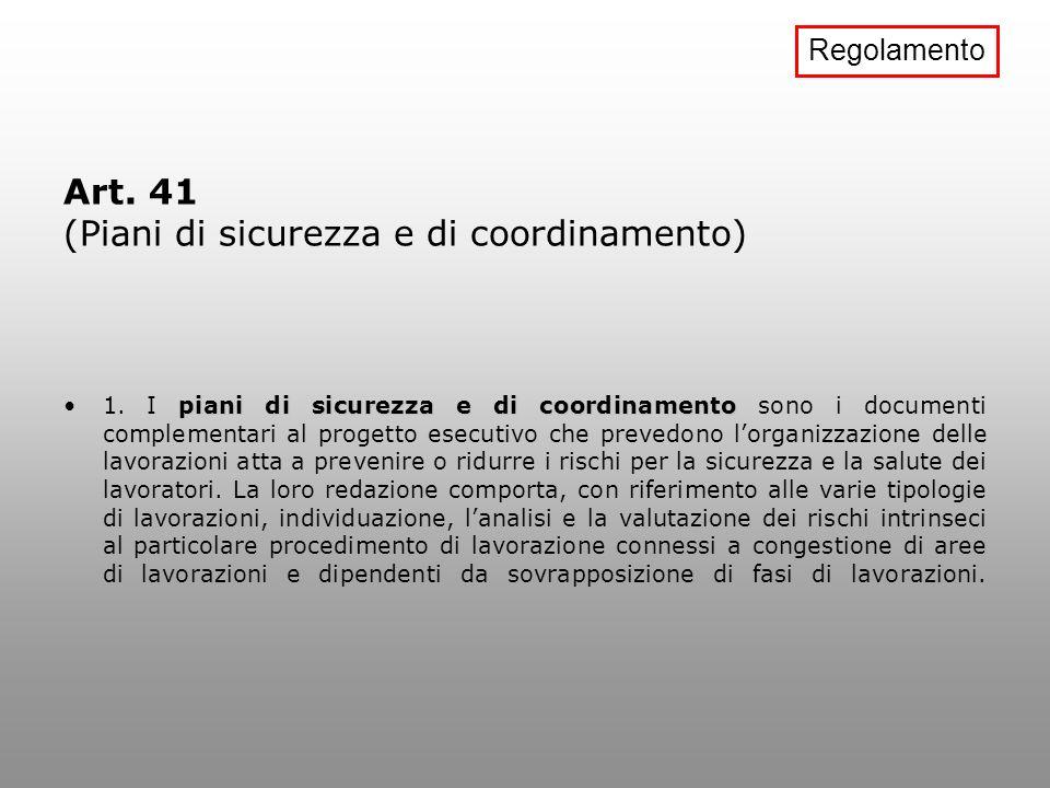 Art. 41 (Piani di sicurezza e di coordinamento) piani di sicurezza e di coordinamento1. I piani di sicurezza e di coordinamento sono i documenti compl