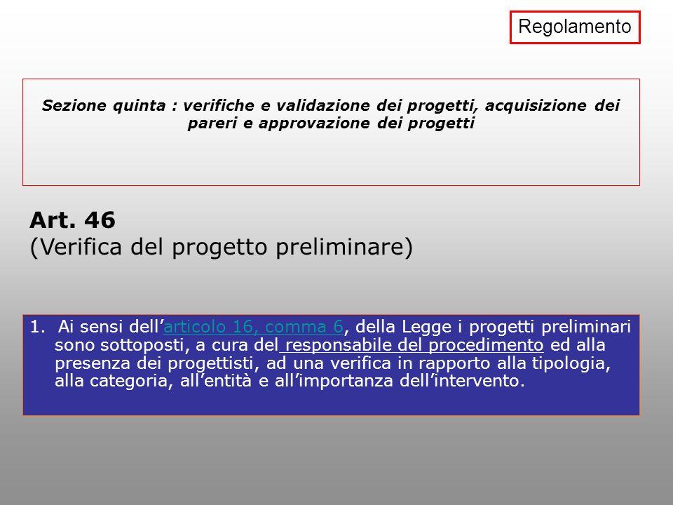 Sezione quinta : verifiche e validazione dei progetti, acquisizione dei pareri e approvazione dei progetti 1. Ai sensi dellarticolo 16, comma 6, della