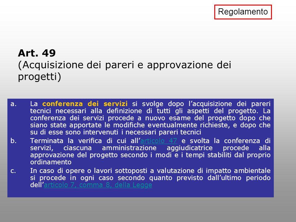 Art. 49 (Acquisizione dei pareri e approvazione dei progetti) a.La conferenza dei servizi si svolge dopo lacquisizione dei pareri tecnici necessari al