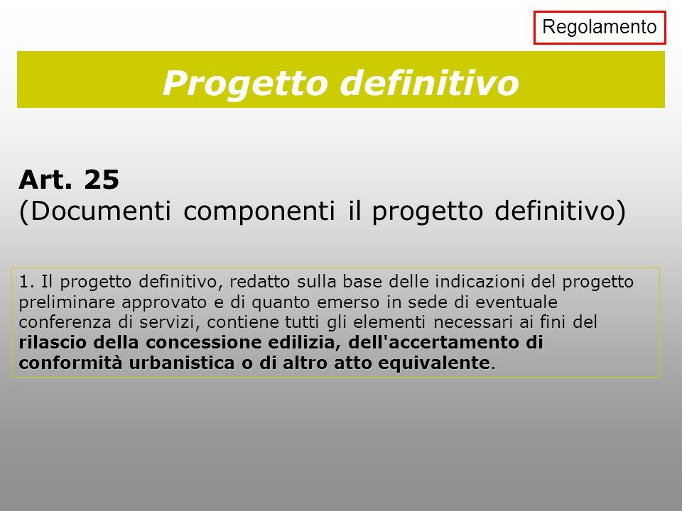 Progetto definitivo Art. 25 (Documenti componenti il progetto definitivo) rilascio della concessione edilizia, dell'accertamento di conformità urbanis