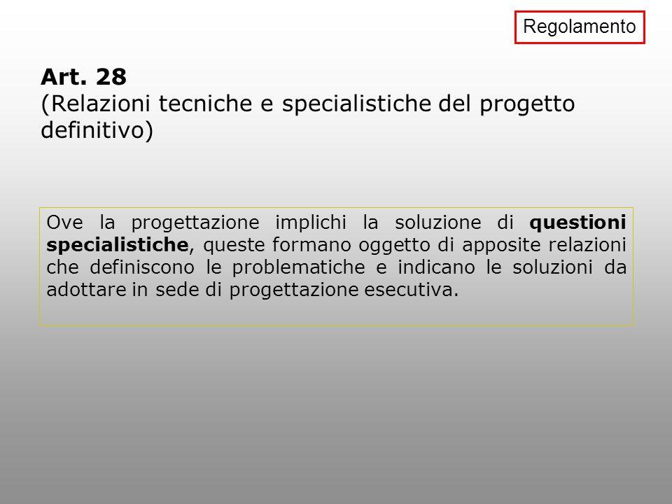 Art. 28 (Relazioni tecniche e specialistiche del progetto definitivo) Ove la progettazione implichi la soluzione di questioni specialistiche, queste f