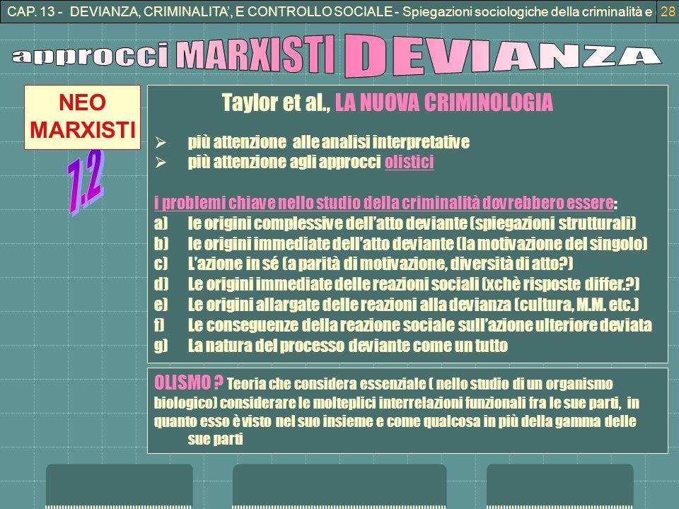 CAP. 13 - DEVIANZA, CRIMINALITA, E CONTROLLO SOCIALE - Spiegazioni sociologiche della criminalità e della devianza28 Taylor et al., LA NUOVA CRIMINOLO