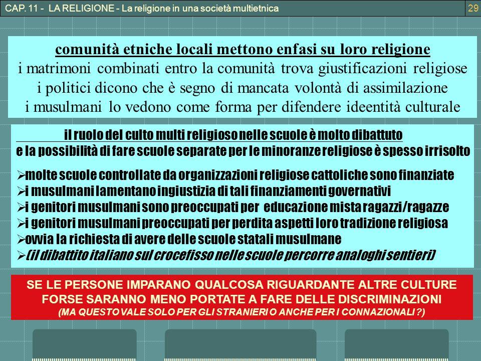 CAP. 11 - LA RELIGIONE - La religione in una società multietnica29 il ruolo del culto multi religioso nelle scuole è molto dibattuto e la possibilità
