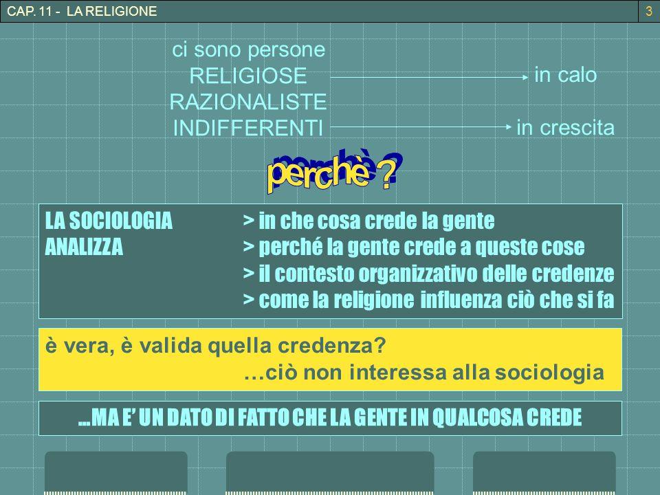CAP. 11 - LA RELIGIONE3 ci sono persone RELIGIOSE RAZIONALISTE INDIFFERENTI in calo in crescita LA SOCIOLOGIA> in che cosa crede la gente ANALIZZA> pe