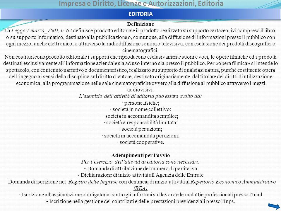Impresa e Diritto, Licenze e Autorizzazioni, Editoria Definizione La Legge 7 marzo_2001, n. 62 definisce prodotto editoriale il prodotto realizzato su