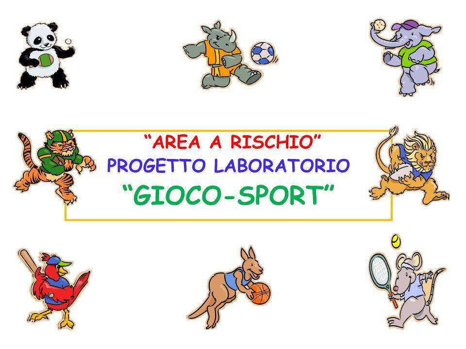 AREA A RISCHIO PROGETTO LABORATORIO GIOCO-SPORT