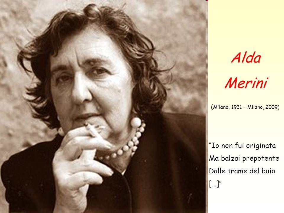 Alda Merini ( Milano, 1931 – Milano, 2009) Io non fui originata Ma balzai prepotente Dalle trame del buio […]