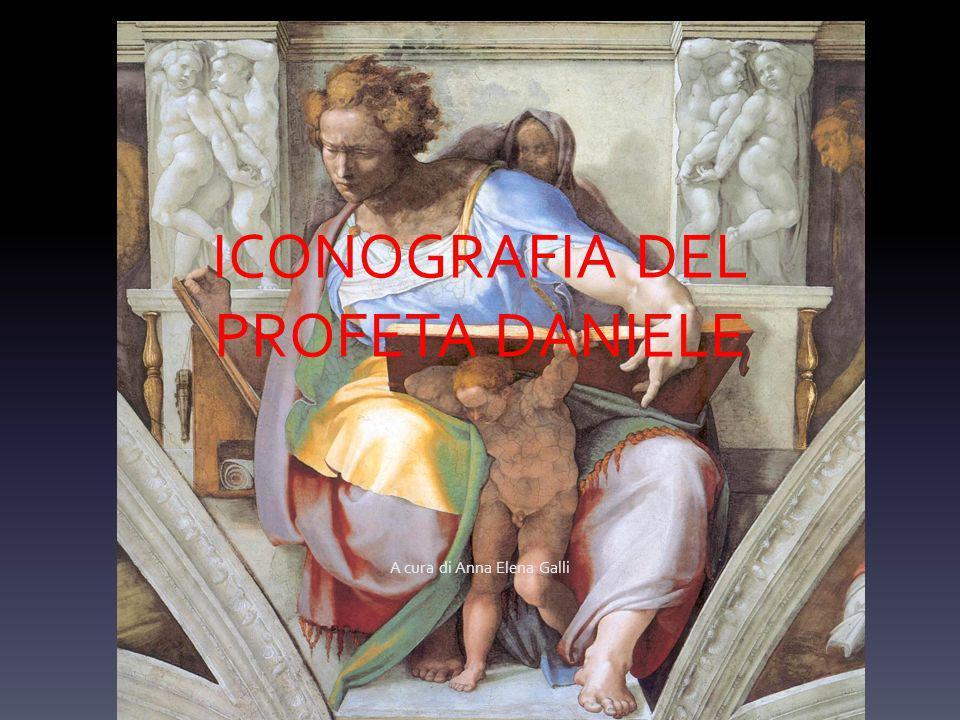 ICONOGRAFIA DEL PROFETA DANIELE A cura di Anna Elena Galli
