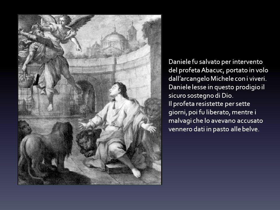 Daniele fu salvato per intervento del profeta Abacuc, portato in volo dallarcangelo Michele con i viveri.