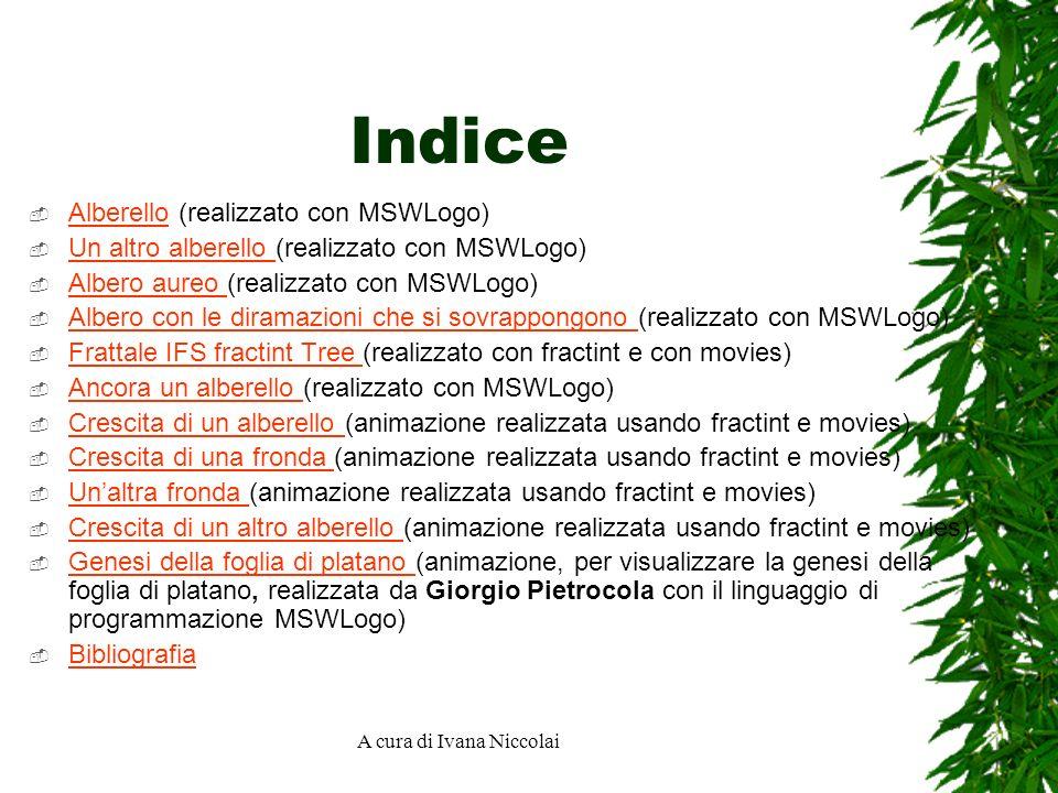 A cura di Ivana Niccolai Indice Alberello (realizzato con MSWLogo) Alberello Un altro alberello (realizzato con MSWLogo) Un altro alberello Albero aur