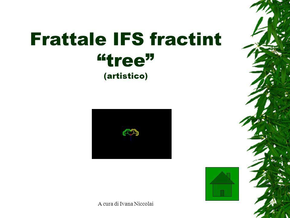A cura di Ivana Niccolai Frattale IFS fractint tree (artistico)