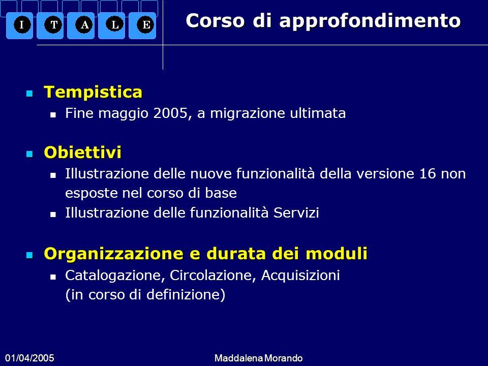 01/04/2005Maddalena Morando Corso di approfondimento Tempistica Tempistica Fine maggio 2005, a migrazione ultimata Obiettivi Obiettivi Illustrazione d