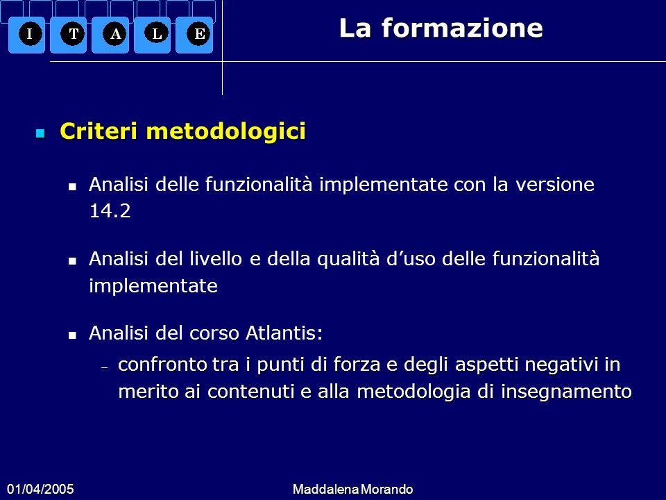 01/04/2005Maddalena Morando La formazione Criteri metodologici Criteri metodologici Analisi delle funzionalità implementate con la versione 14.2 Anali