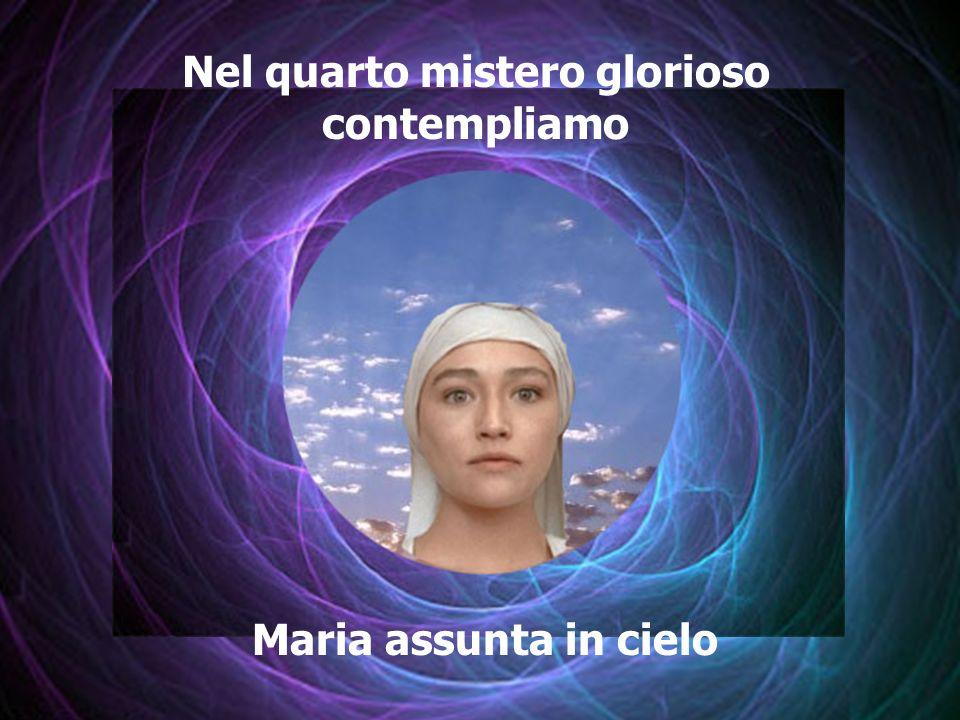 Nel quarto mistero glorioso contempliamo Maria assunta in cielo