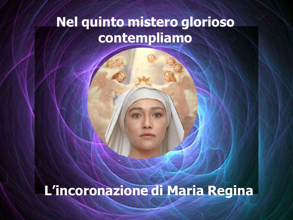 Nel quinto mistero glorioso contempliamo Lincoronazione di Maria Regina