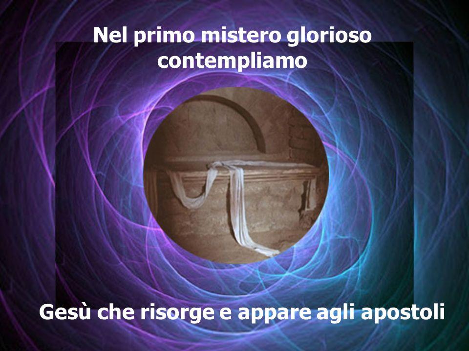 Nel primo mistero glorioso contempliamo Gesù che risorge e appare agli apostoli