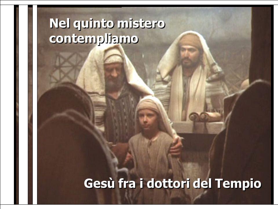 Nel quinto mistero contempliamo Nel quinto mistero contempliamo Gesù fra i dottori del Tempio Gesù fra i dottori del Tempio
