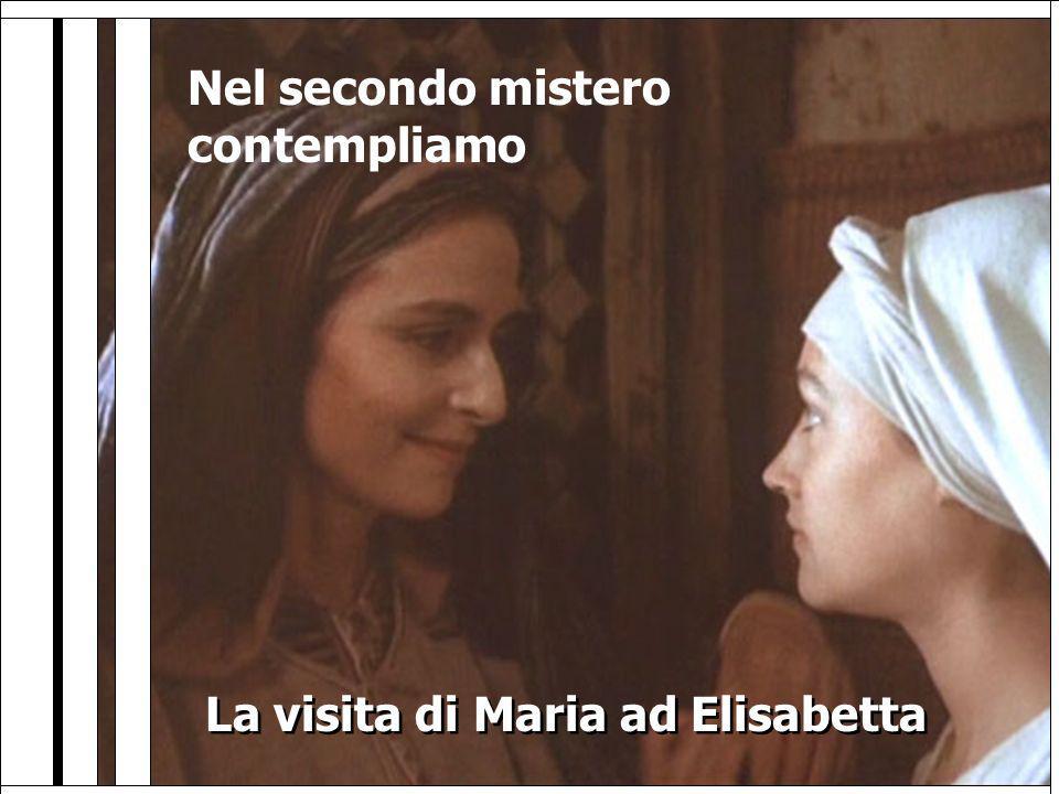 Nel secondo mistero contempliamo La visita di Maria ad Elisabetta La visita di Maria ad Elisabetta