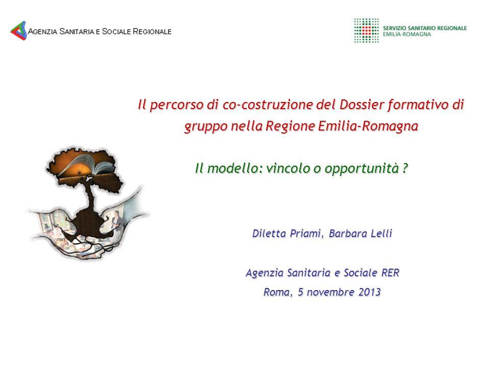 Diletta Priami, Barbara Lelli Agenzia Sanitaria e Sociale RER Roma, 5 novembre 2013 Il percorso di co-costruzione del Dossier formativo di gruppo nell