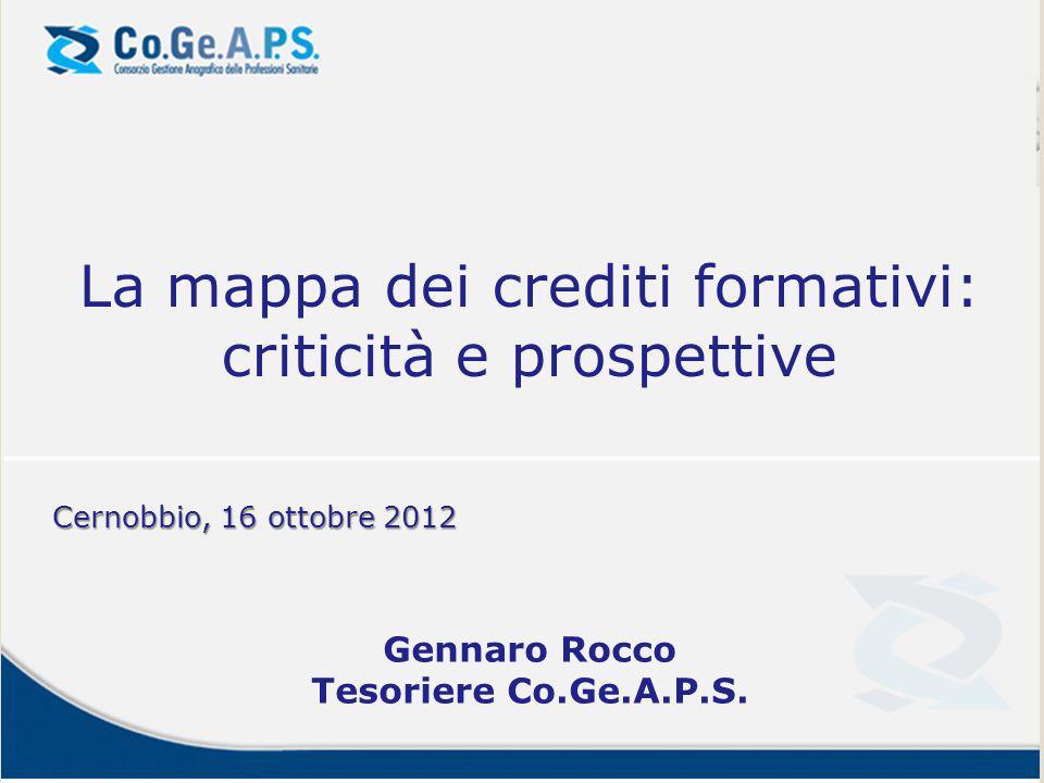 La mappa dei crediti formativi: criticità e prospettive Cernobbio, 16 ottobre 2012 Gennaro Rocco Tesoriere Co.Ge.A.P.S.