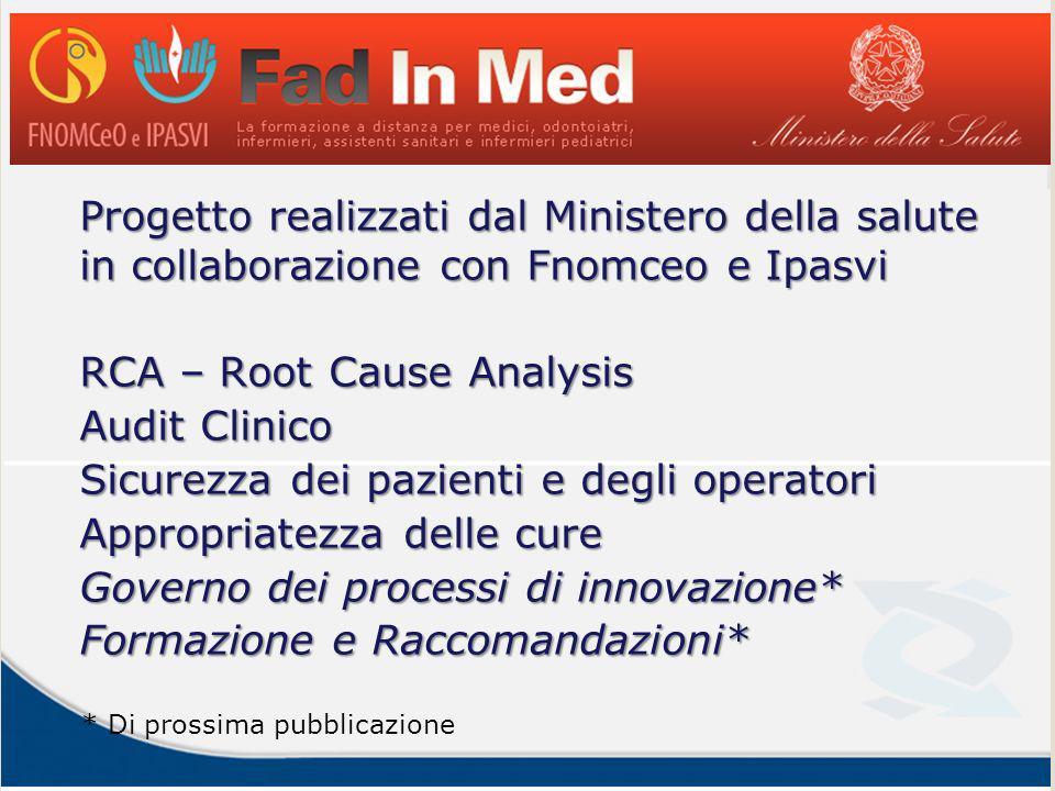 Progetto realizzati dal Ministero della salute in collaborazione con Fnomceo e Ipasvi RCA – Root Cause Analysis Audit Clinico Sicurezza dei pazienti e