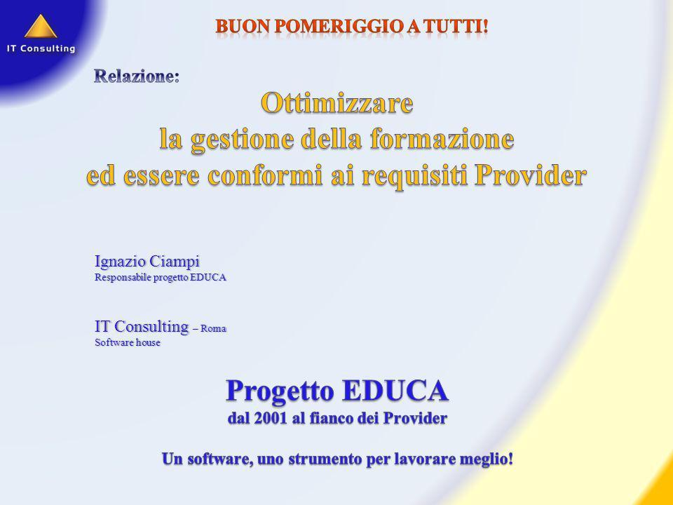 Ignazio CiampiIgnazio Ciampi Responsabile progetto EDUCAResponsabile progetto EDUCA IT Consulting – Roma Software houseSoftware house