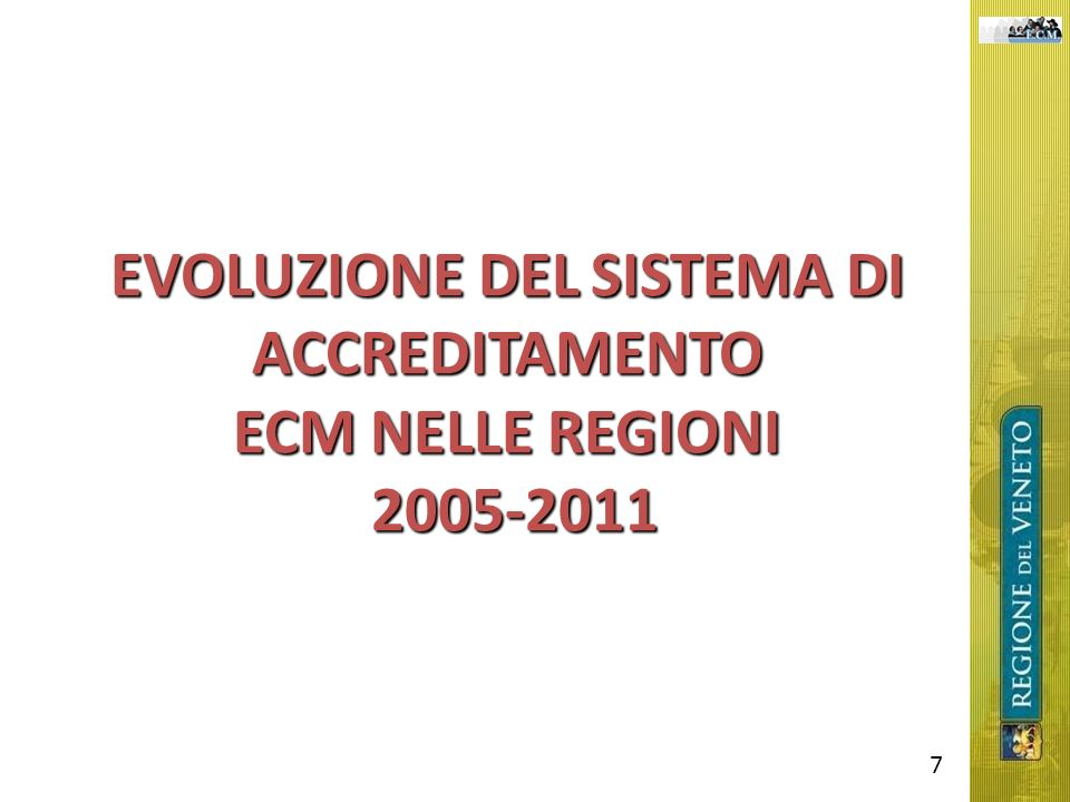 EVOLUZIONE DEL SISTEMA DI ACCREDITAMENTO ECM NELLE REGIONI 2005-2011 7