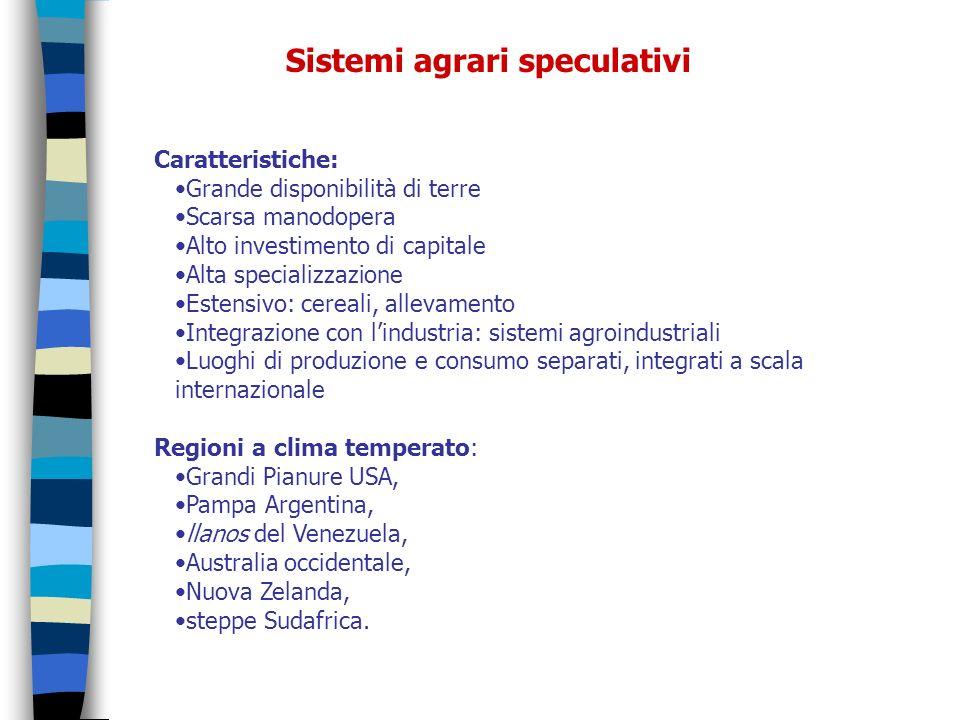 Sistemi agrari speculativi Caratteristiche: Grande disponibilità di terre Scarsa manodopera Alto investimento di capitale Alta specializzazione Estens
