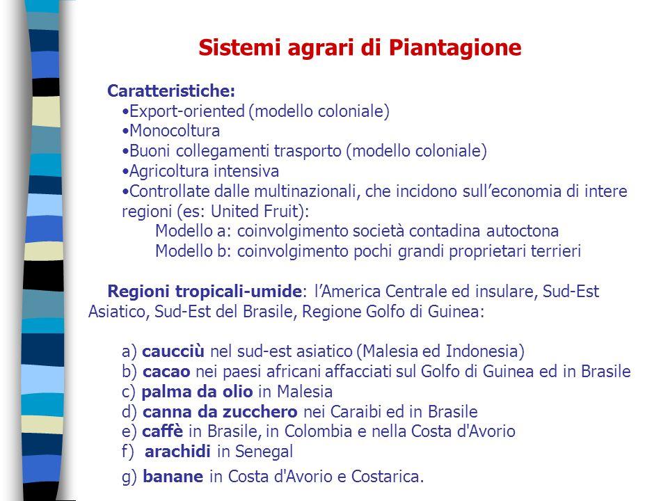 Sistemi agrari di Piantagione Caratteristiche: Export-oriented (modello coloniale) Monocoltura Buoni collegamenti trasporto (modello coloniale) Agrico