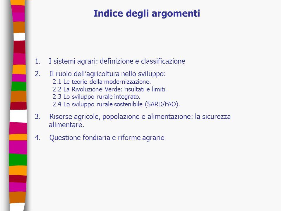 Indice degli argomenti 1.I sistemi agrari: definizione e classificazione 2. Il ruolo dellagricoltura nello sviluppo: 2.1 Le teorie della modernizzazio