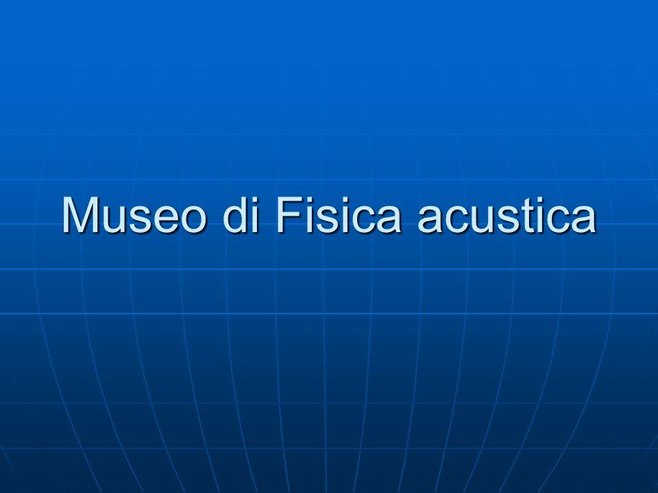 Museo di Fisica acustica