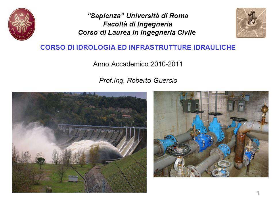 1 CORSO DI IDROLOGIA ED INFRASTRUTTURE IDRAULICHE Anno Accademico 2010-2011 Prof.Ing. Roberto Guercio Sapienza Università di Roma Facoltà di Ingegneri