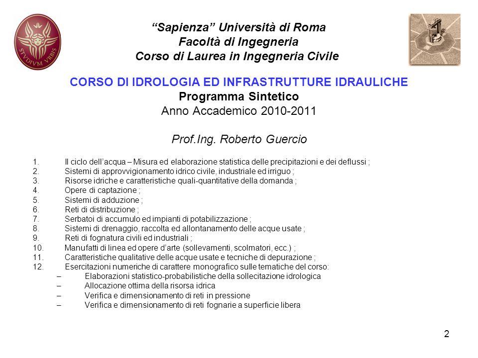 2 CORSO DI IDROLOGIA ED INFRASTRUTTURE IDRAULICHE Programma Sintetico Anno Accademico 2010-2011 Prof.Ing. Roberto Guercio 1.Il ciclo dellacqua – Misur