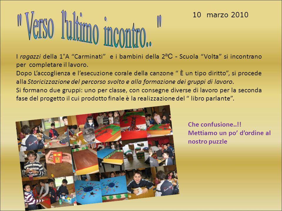 10 marzo 2010 I ragazzi della 1°A Carminati e i bambini della 2 ªC - Scuola Volta si incontrano per completare il lavoro.