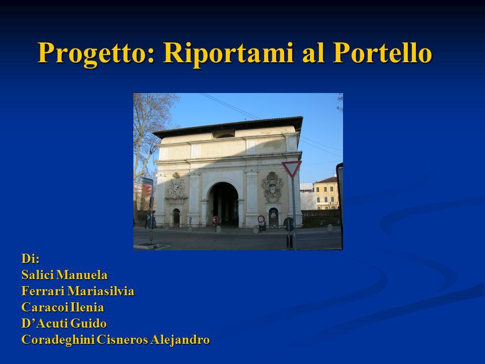 Progetto: Riportami al Portello Di: Salici Manuela Ferrari Mariasilvia Caracoi Ilenia DAcuti Guido Coradeghini Cisneros Alejandro