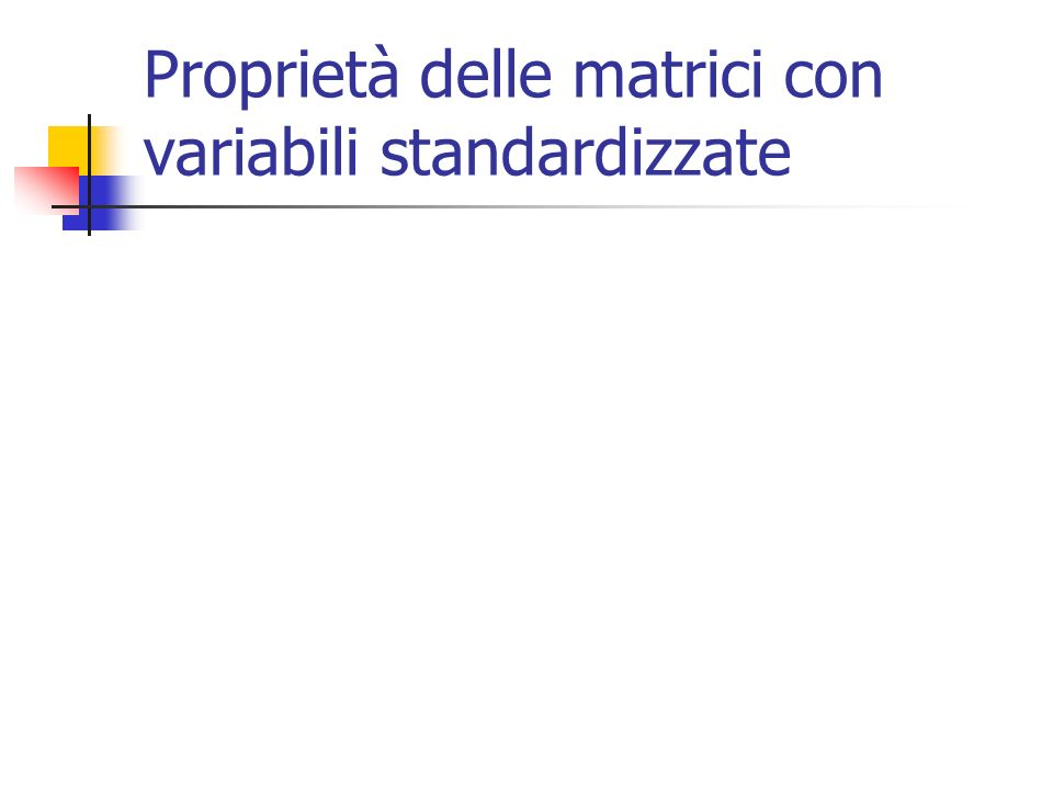 Proprietà delle matrici con variabili standardizzate