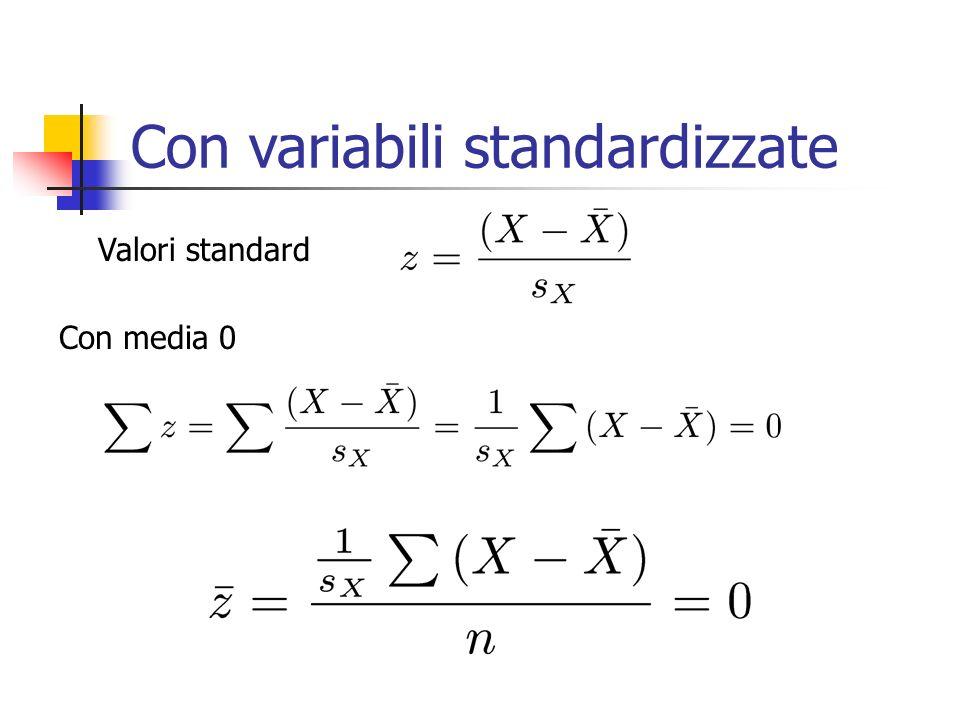 Con variabili standardizzate Valori standard Con media 0