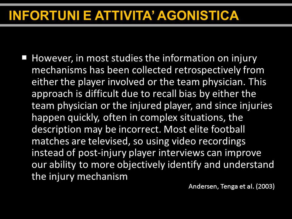 However, in most studies the information on injury mechanisms has been collected retrospectively from either the player involved or the team physician